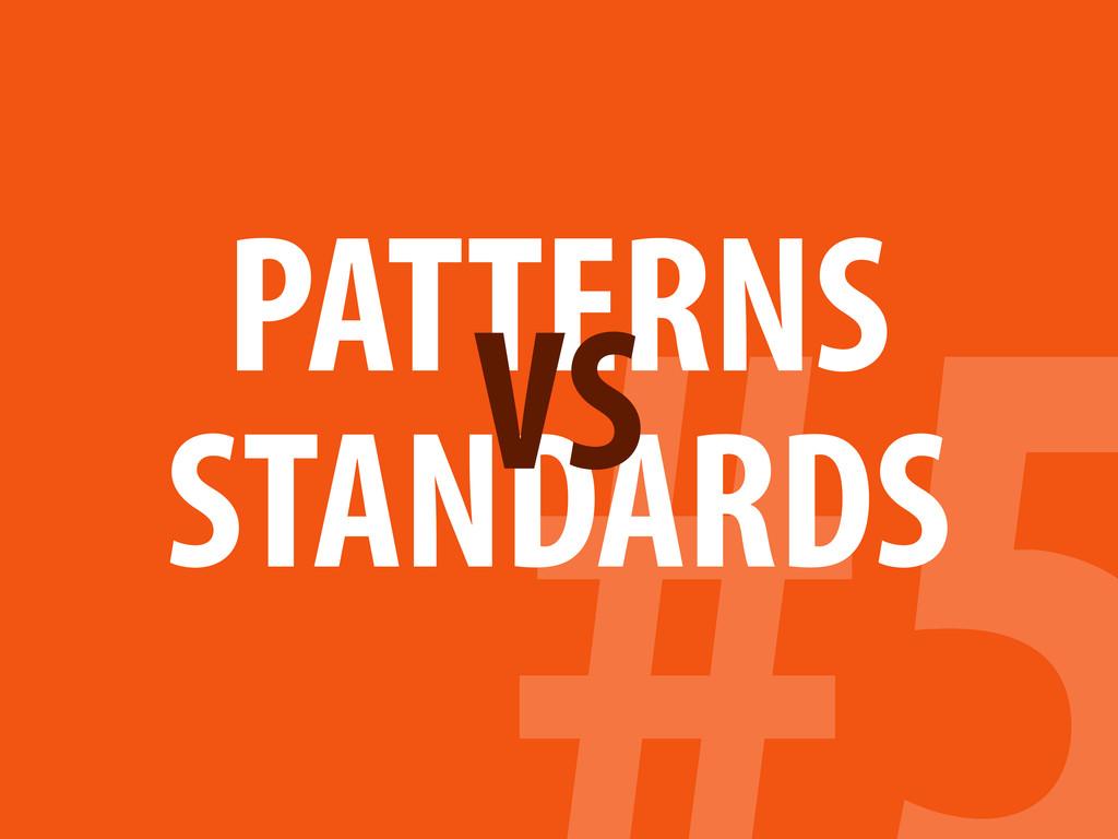 PATTERNS STANDARDS VS