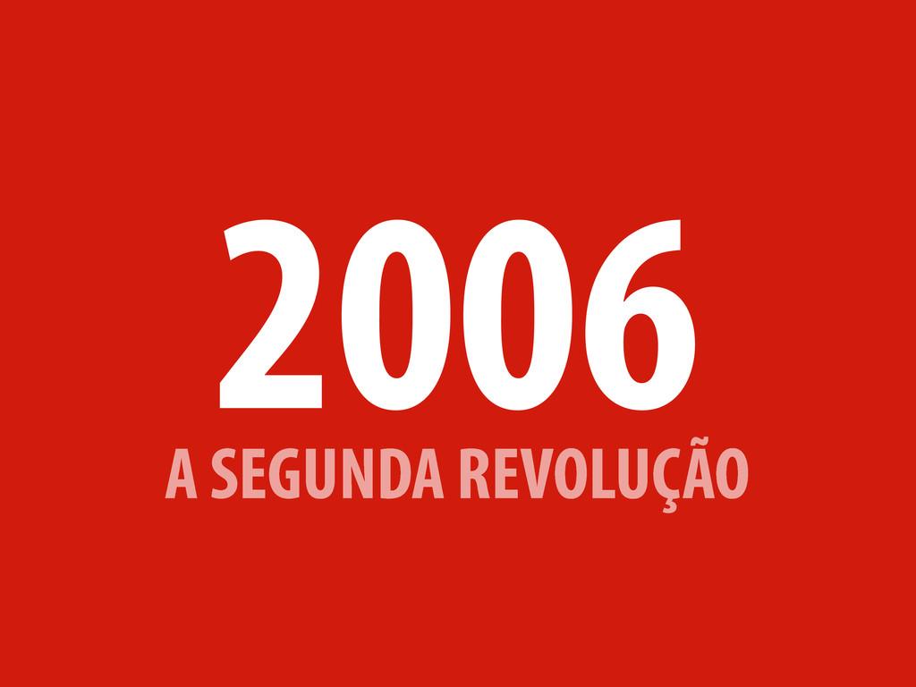 A SEGUNDA REVOLUÇÃO 2006