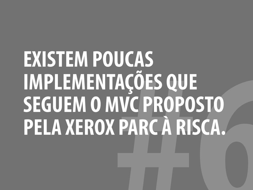 EXISTEM POUCAS IMPLEMENTAÇÕES QUE SEGUEM O MVC ...