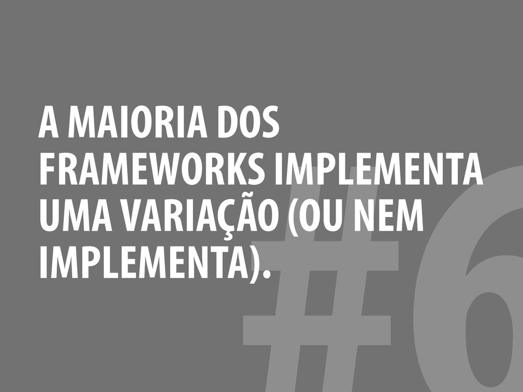 A MAIORIA DOS FRAMEWORKS IMPLEMENTA UMA VARIAÇÃ...