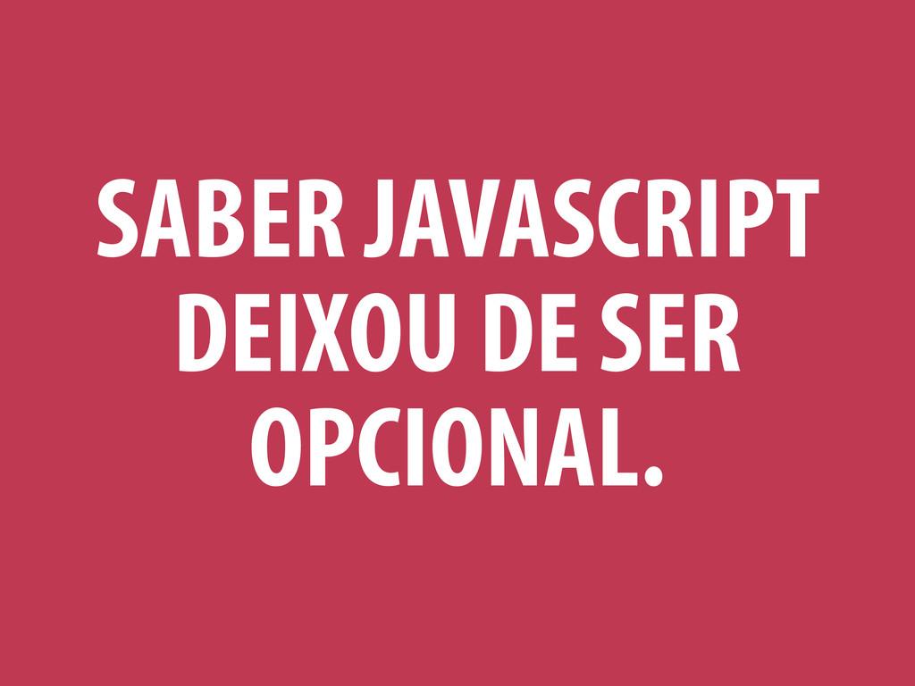 SABER JAVASCRIPT DEIXOU DE SER OPCIONAL.