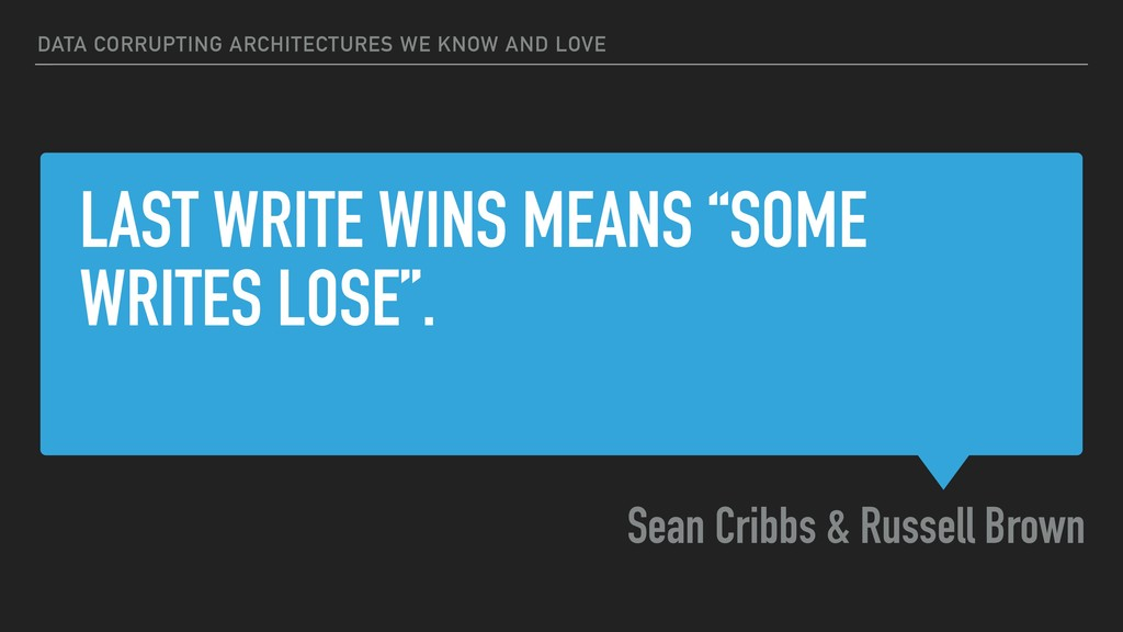 "LAST WRITE WINS MEANS ""SOME WRITES LOSE"". Sean ..."