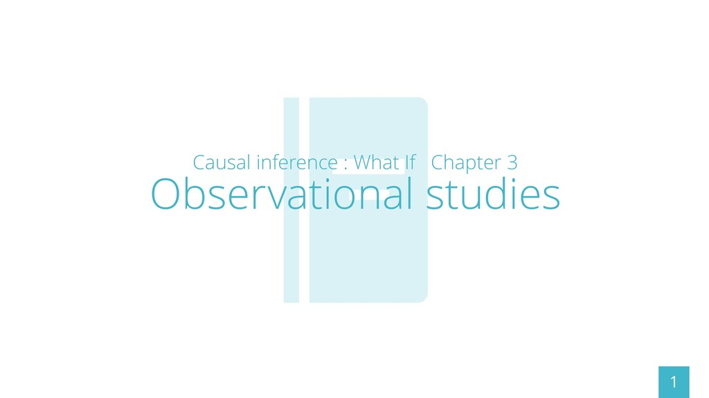 Causal inference : What If Chapter 3 Observatio...