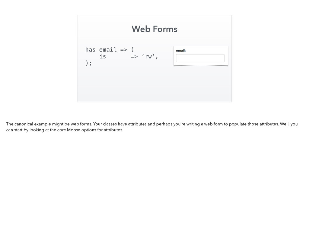 Web Forms has email => ( is => 'rw', ); The can...