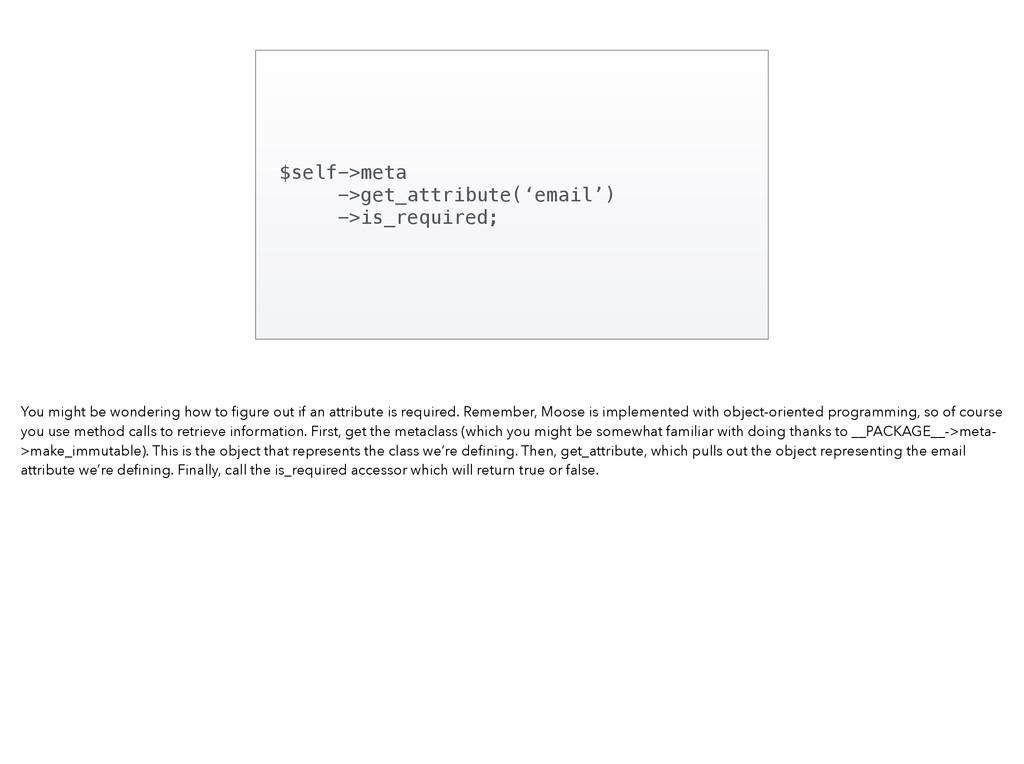 $self->meta ->get_attribute('email') ->is_requi...
