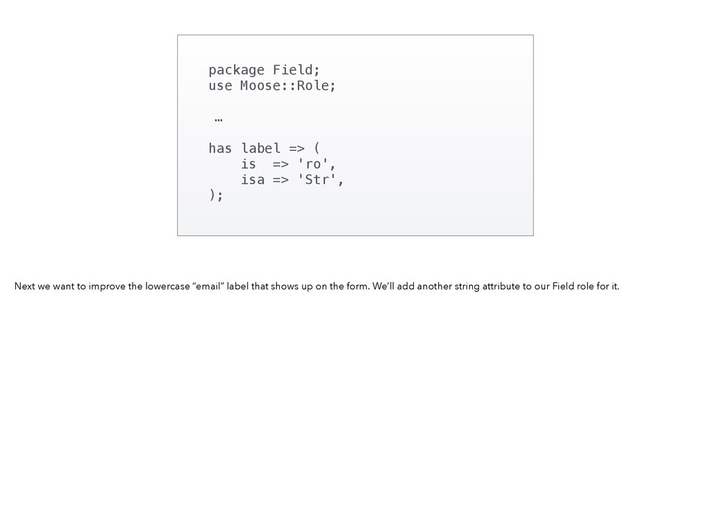 package Field; use Moose::Role; … has label => ...