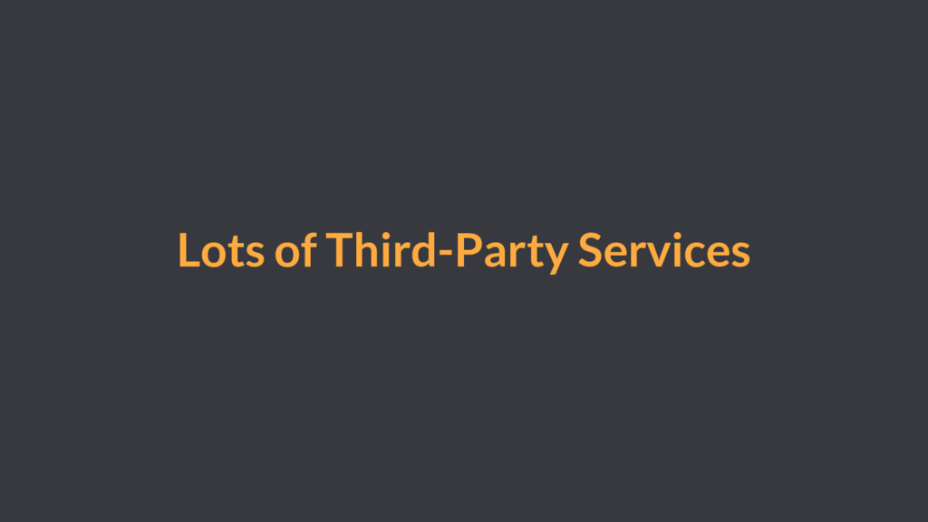 Lots of Third-Party Services