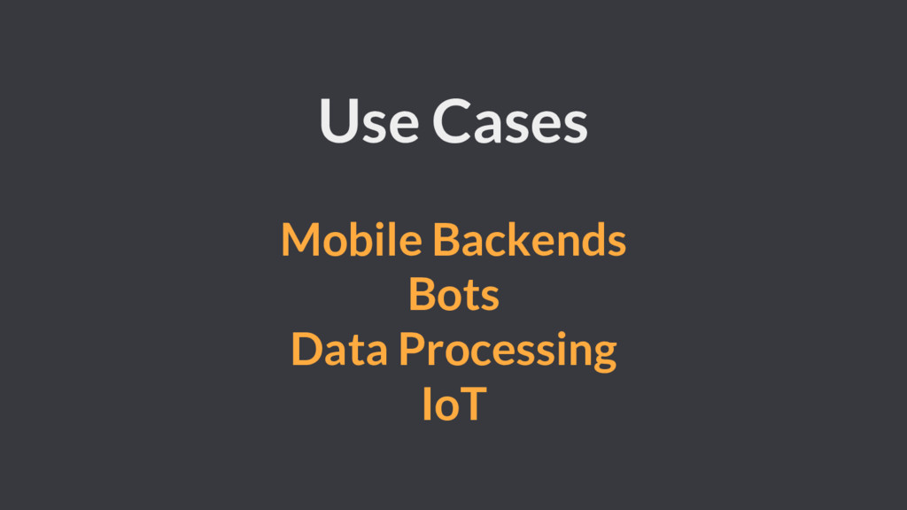 Use Cases Mobile Backends Bots Data Processing ...