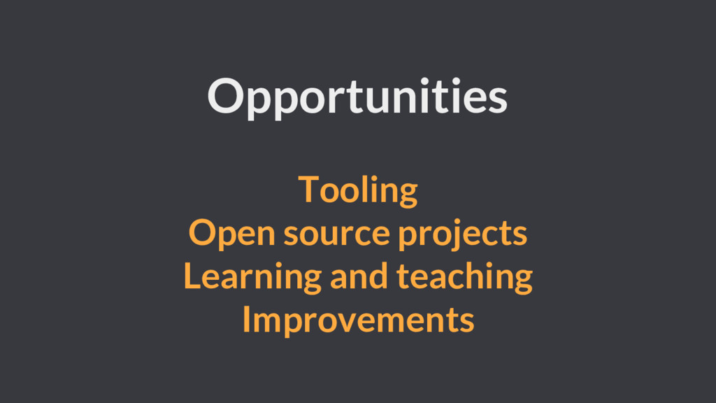 Opportunities Tooling Open source projects Lear...