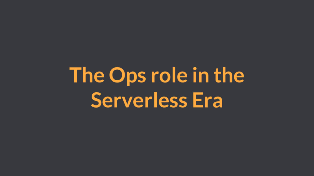 The Ops role in the Serverless Era