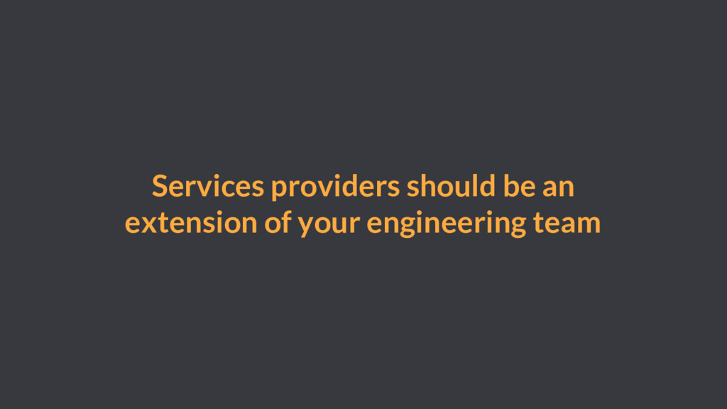 Services providers should be an extension of yo...