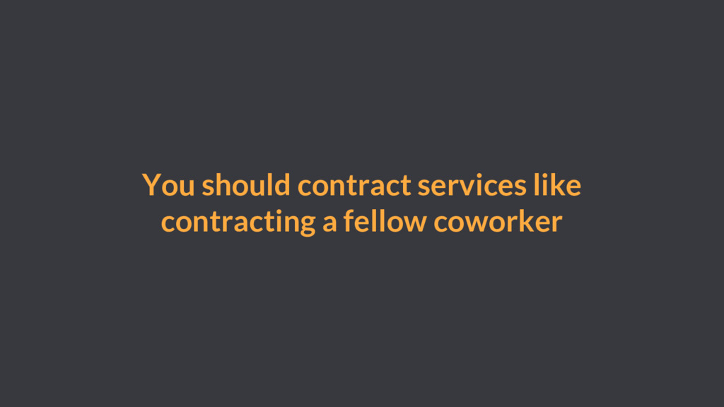 You should contract services like contracting a...
