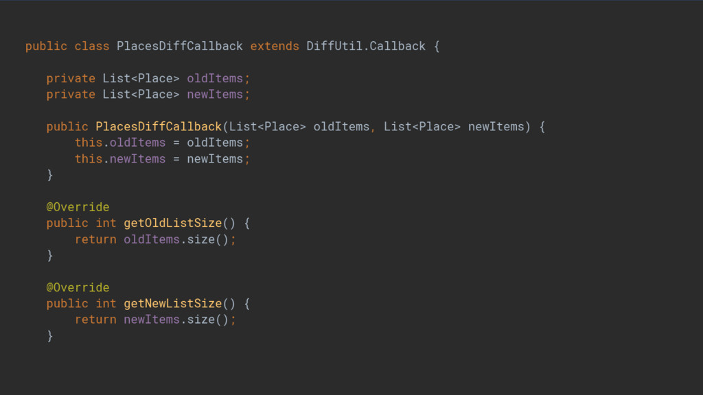 public class PlacesDiffCallback extends DiffUti...