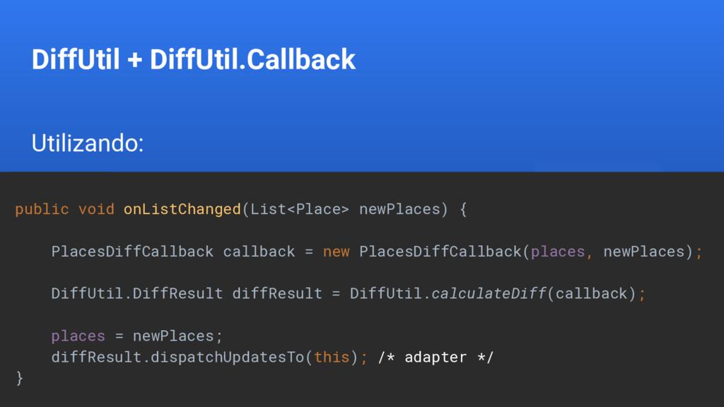 DiffUtil + DiffUtil.Callback Utilizando: public...