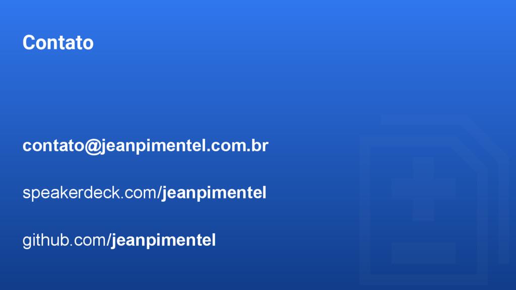 Contato contato@jeanpimentel.com.br speakerdeck...