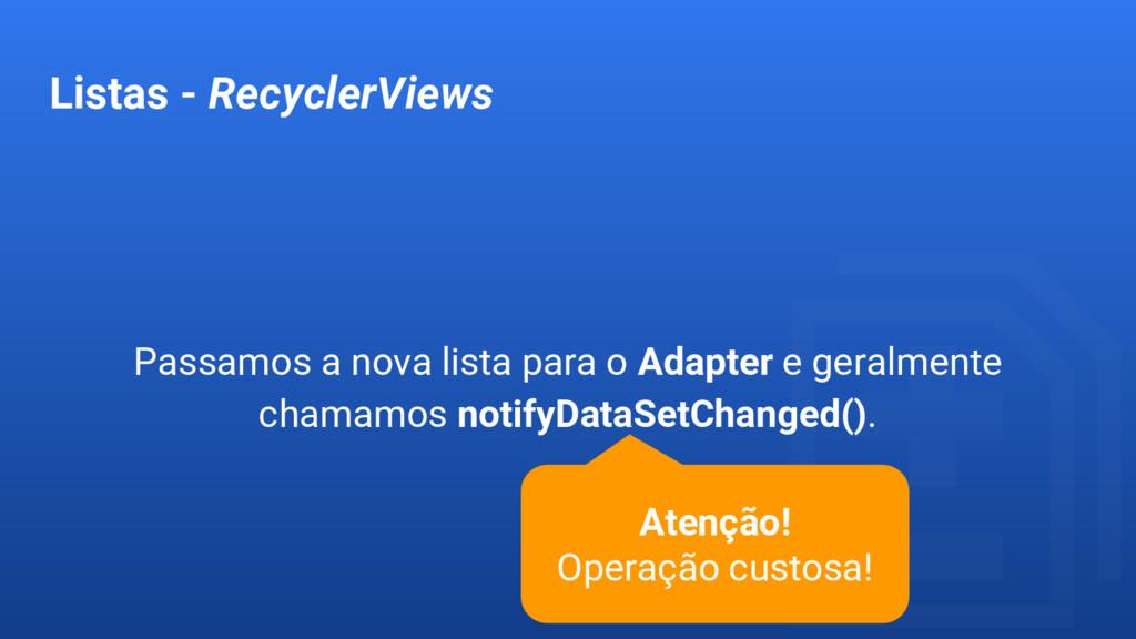 Listas - RecyclerViews Passamos a nova lista pa...