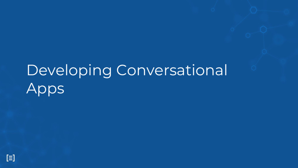 Developing Conversational Apps