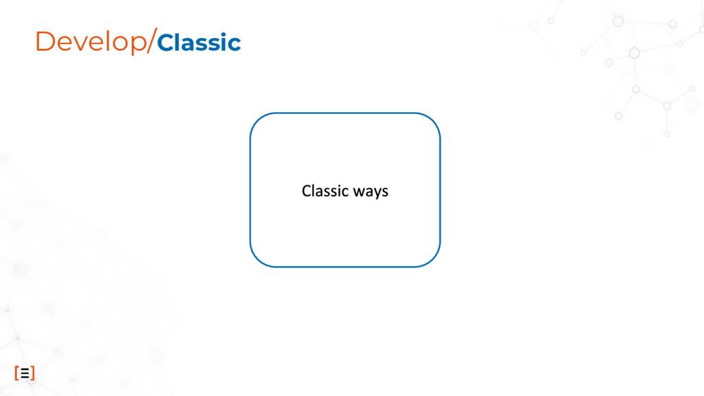 Develop/Classic