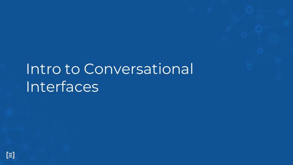 Intro to Conversational Interfaces