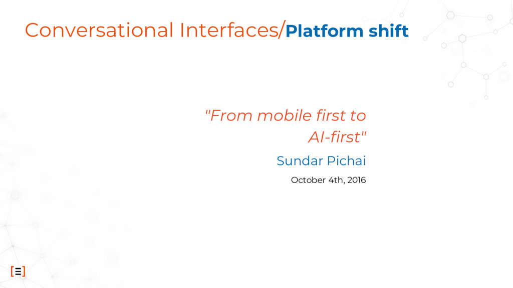 "Conversational Interfaces/Platform shift ""From ..."