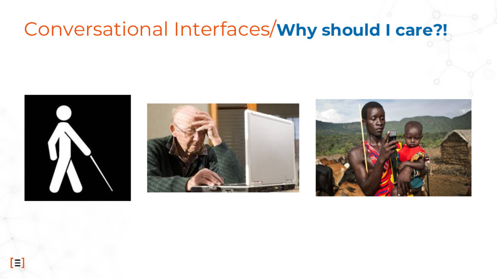 Conversational Interfaces/Why should I care?!
