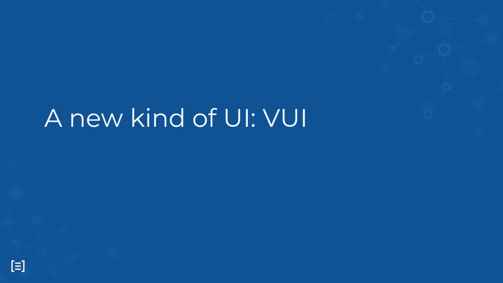 A new kind of UI: VUI