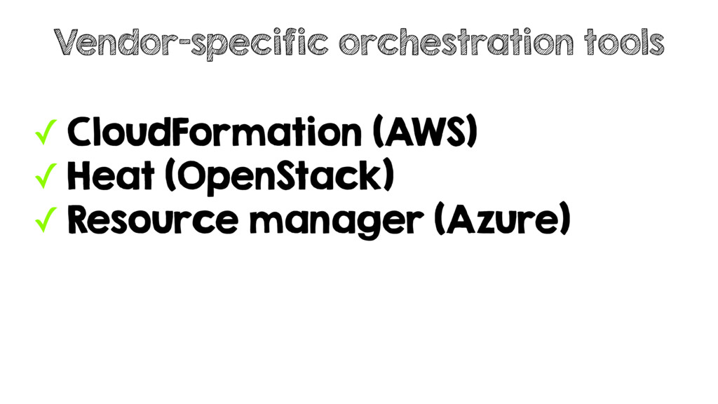 ✓ CloudFormation (AWS) ✓ Heat (OpenStack) ✓ Res...
