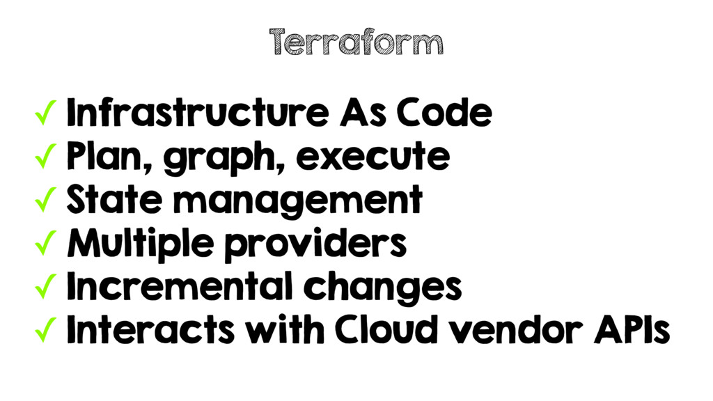 ✓ Infrastructure As Code ✓ Plan, graph, execute...