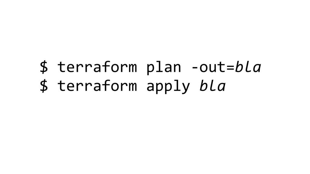 $ terraform plan -out=bla $ terraform apply bla