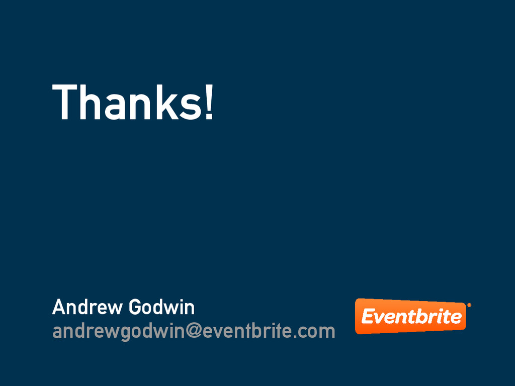 Thanks! Andrew Godwin andrewgodwin@eventbrite.c...