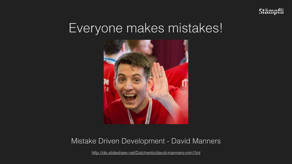 Everyone makes mistakes! Mistake Driven Develop...