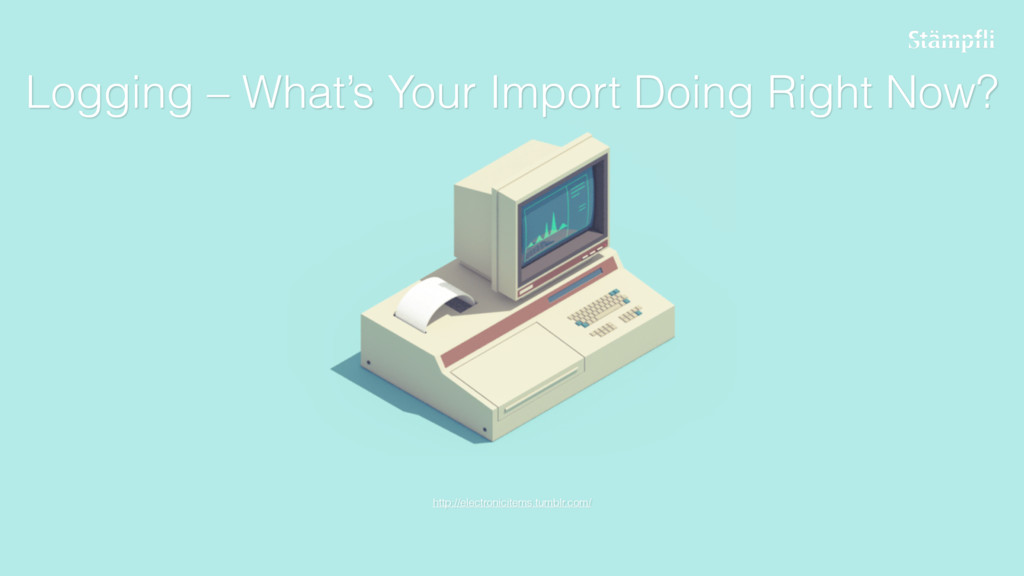 Logging – What's Your Import Doing Right Now? h...