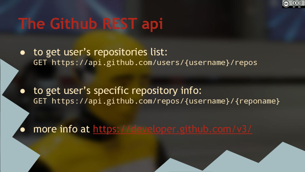 The Github REST api ● to get user's repositorie...