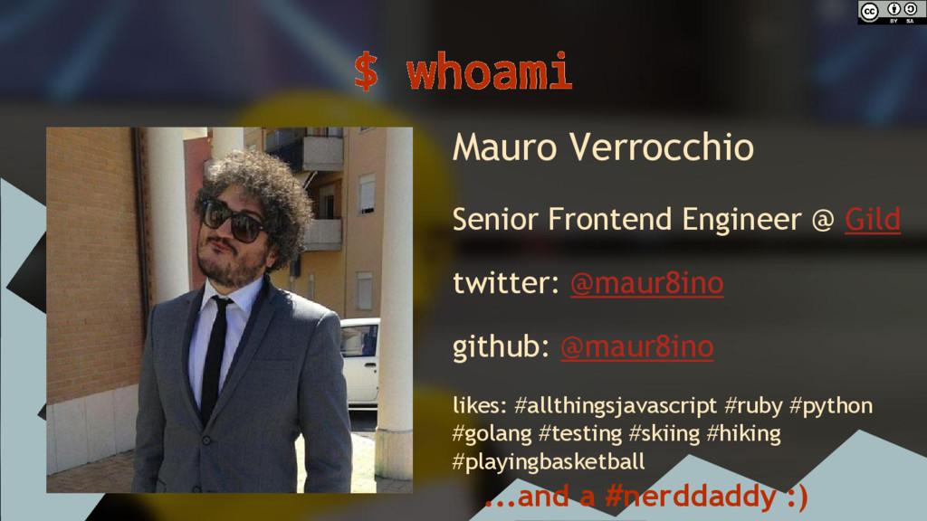 $ whoami Mauro Verrocchio Senior Frontend Engin...