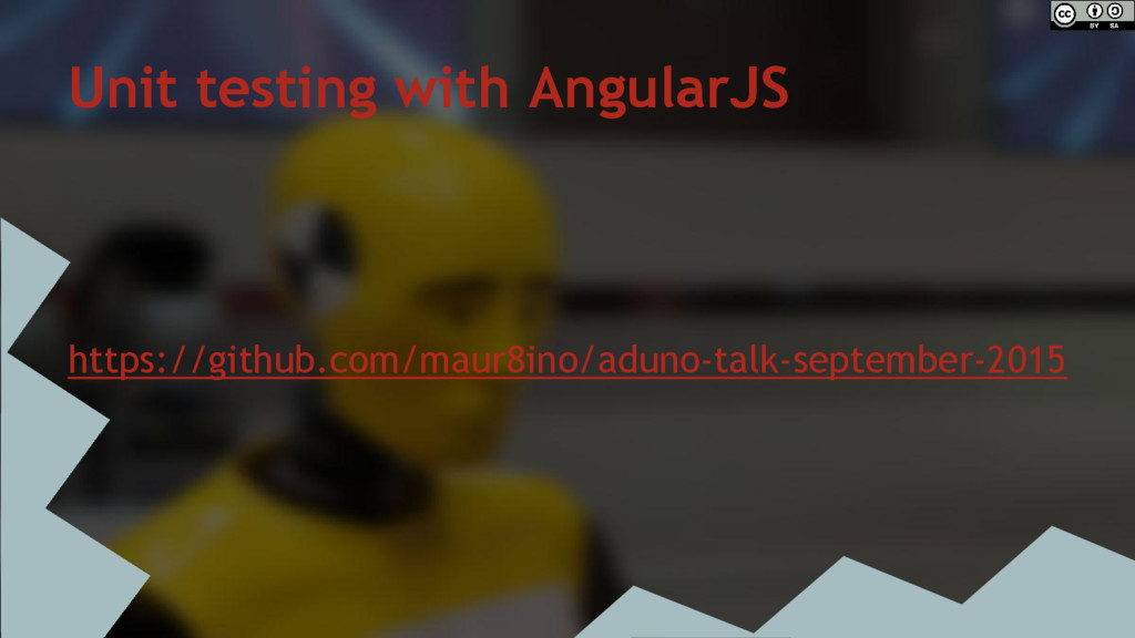 Unit testing with AngularJS https://github.com/...