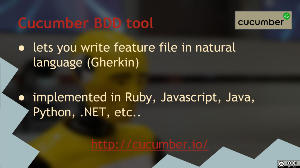 Cucumber BDD tool ● lets you write feature file...