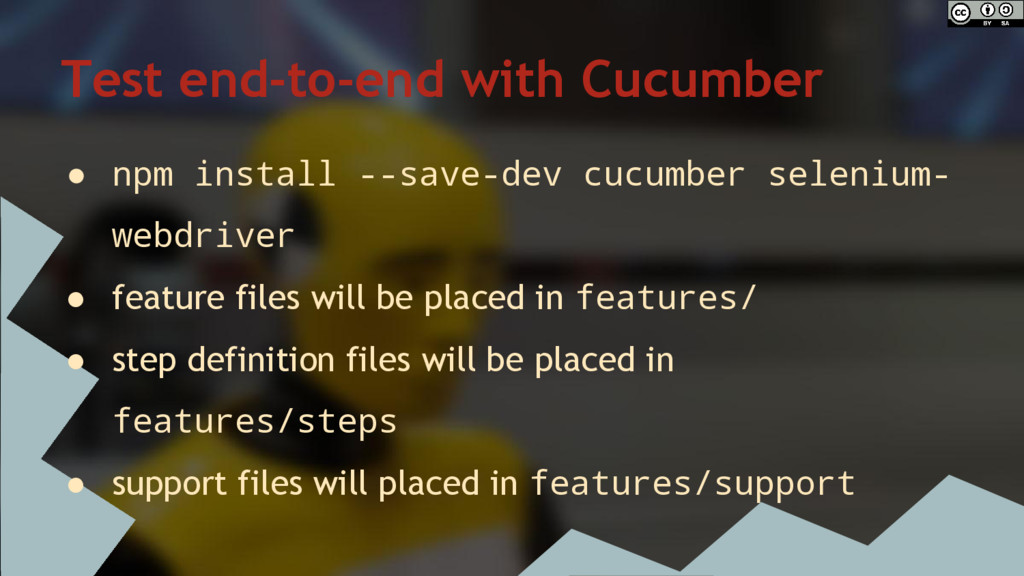 Test end-to-end with Cucumber ● npm install --s...