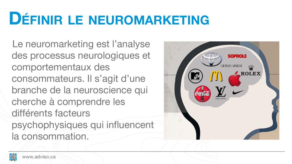 www.adviso.ca DÉFINIR LE NEUROMARKETING Le neur...