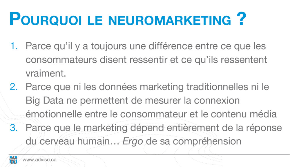 www.adviso.ca POURQUOI LE NEUROMARKETING ? 1. P...