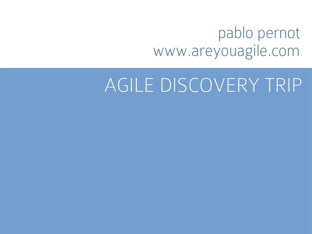 AGILE DISCOVERY TRIP pablo pernot www.areyouagi...