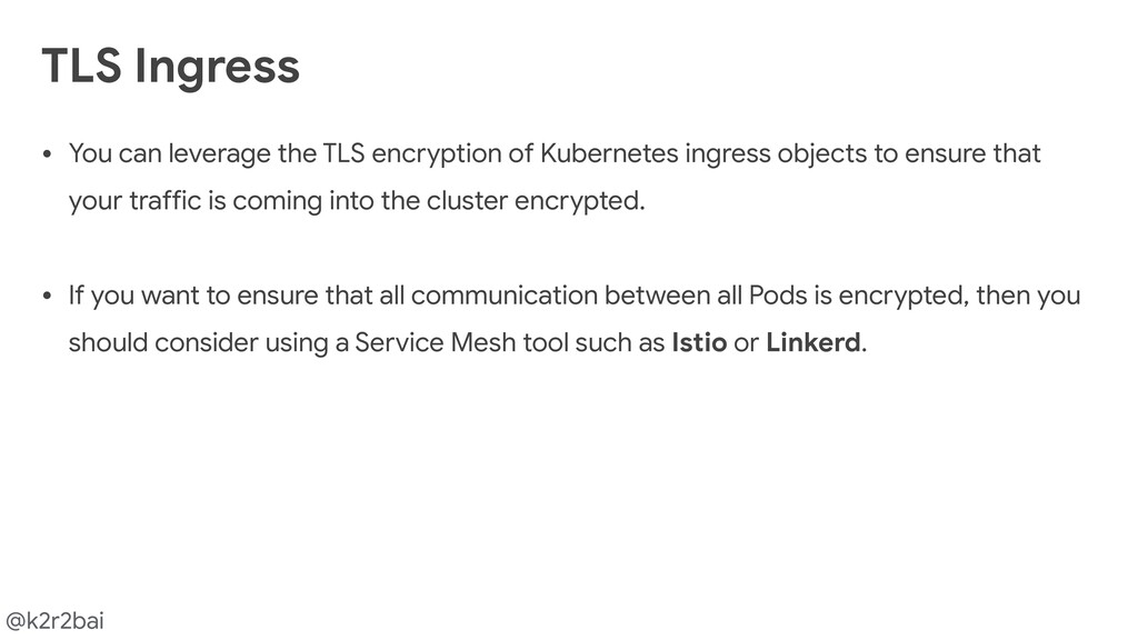 @k2r2bai TLS Ingress • You can leverage the TLS...