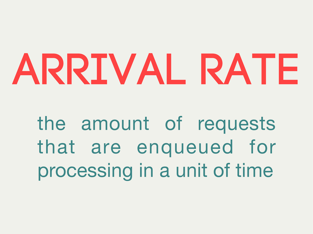 ARRIVAL RATE the amount of requests that are en...