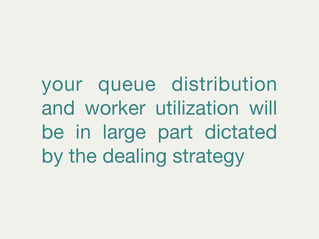 your queue distribution and worker utilization ...