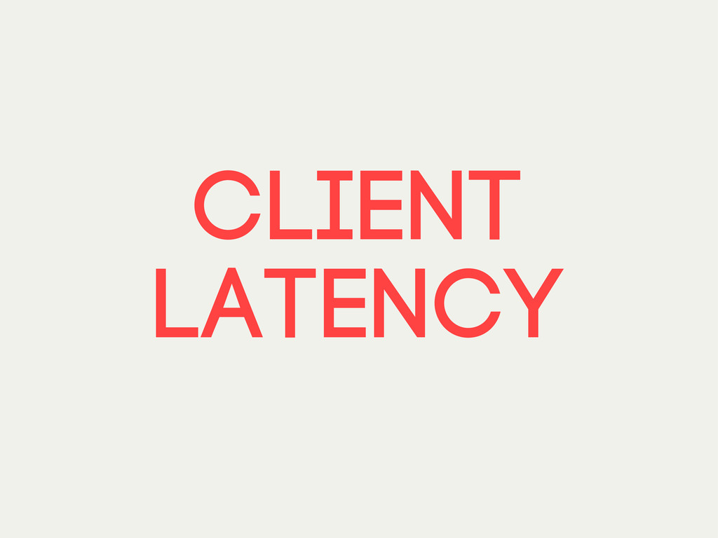Client latency