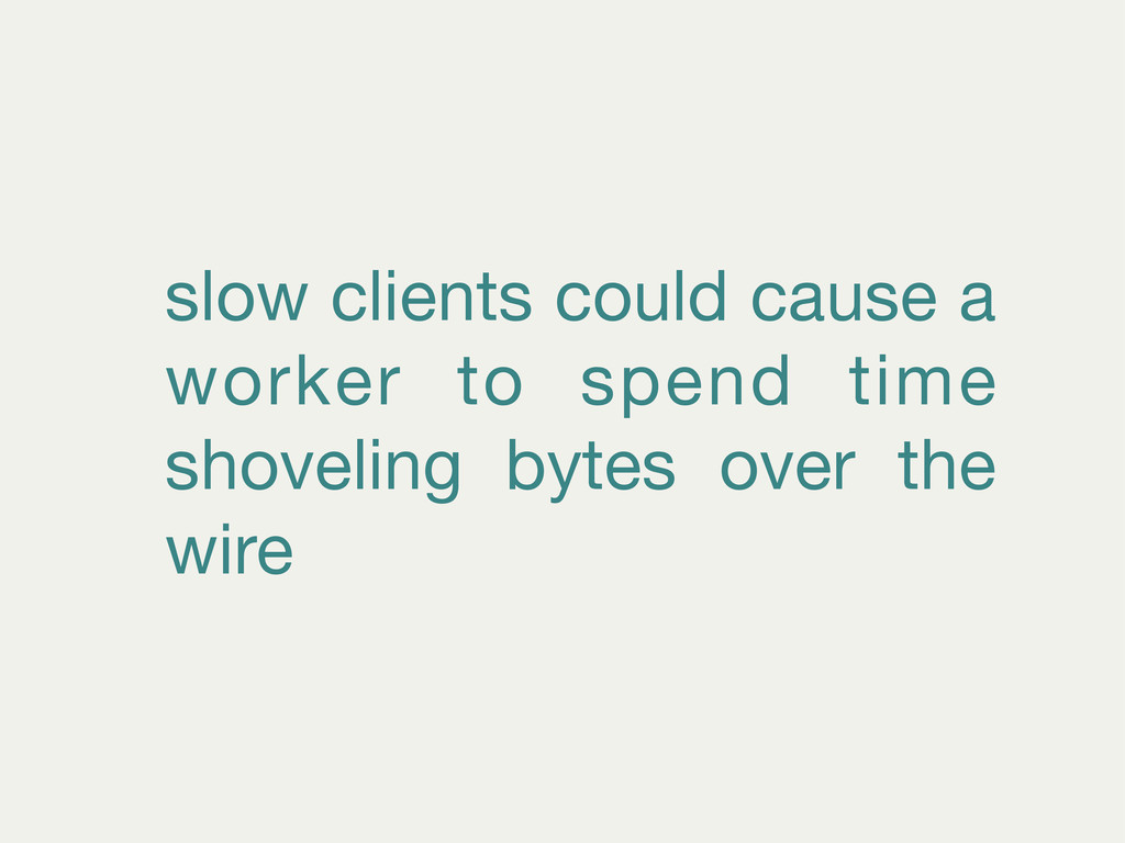 slow clients could cause a worker to spend time...