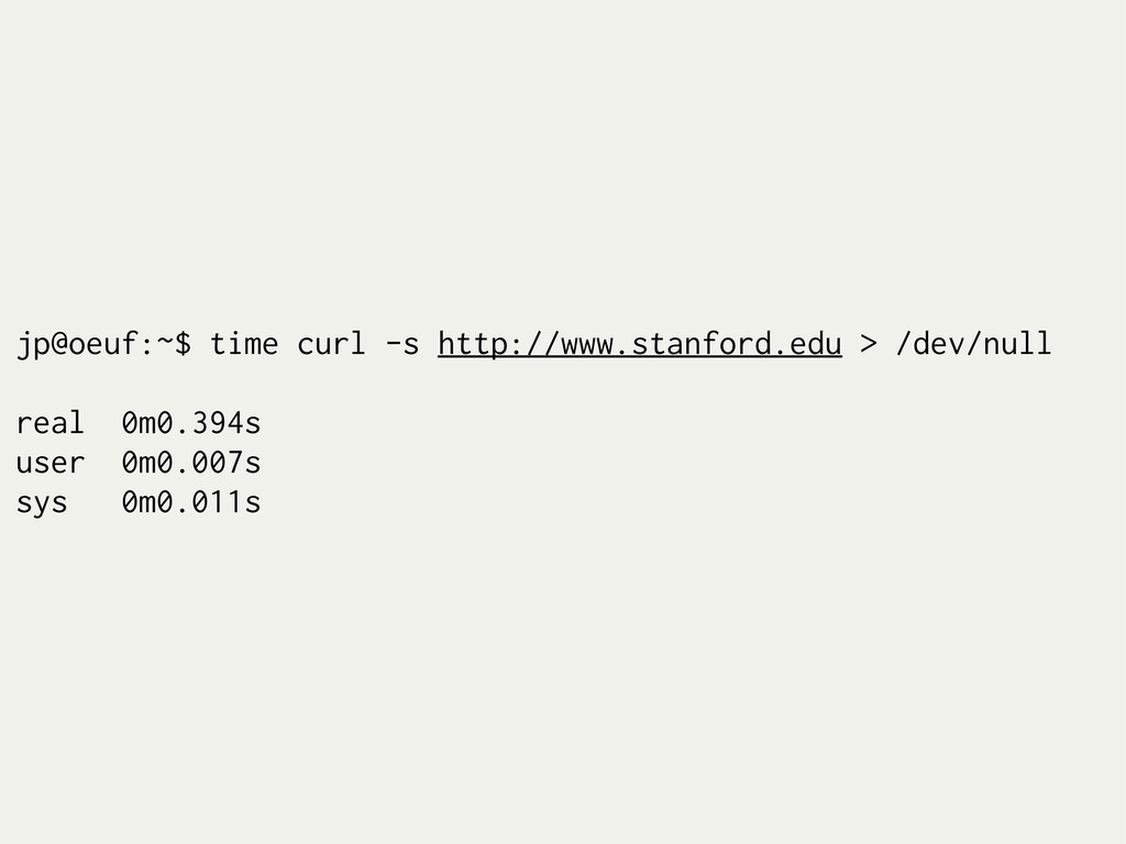 jp@oeuf:~$ time curl -s http://www.stanford.edu...