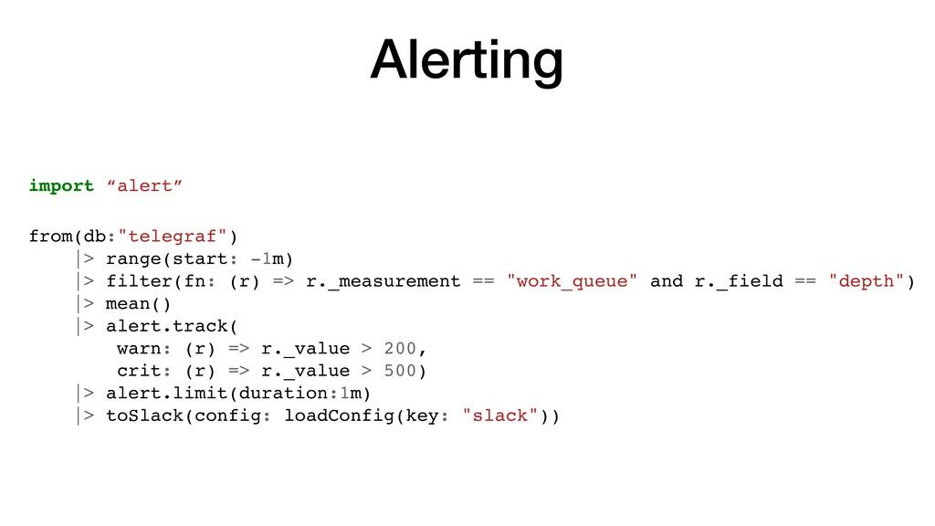 "Alerting import ""alert"" from(db:""telegraf"") |> ..."