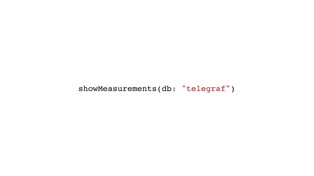 "showMeasurements(db: ""telegraf"")"