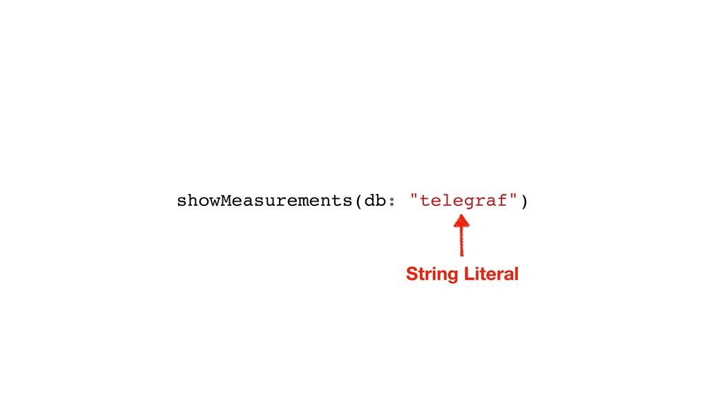 "showMeasurements(db: ""telegraf"") String Literal"