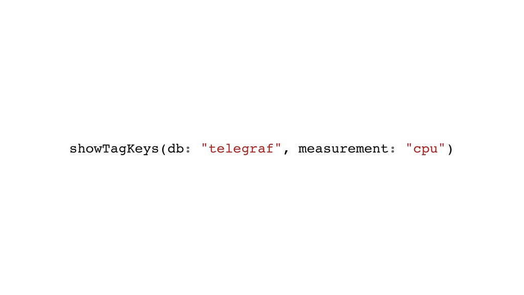 "showTagKeys(db: ""telegraf"", measurement: ""cpu"")"